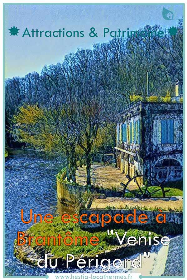 Une escapade à Brantôme en Dordogne pour découvrir le patrimoine de la Venise du Périgord